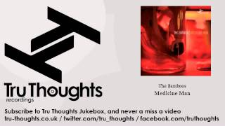 The Bamboos - Medicine Man - feat. Ella Thompson - Tru Thoughts Jukebox