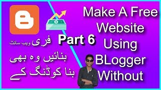 Make A Website Using Blogger Without Coding And Earn Money | Urdu/Hindi | 2019 | Part 6