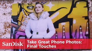 SanDisk Shows You How: Take Great Smartphone Photos Ep 5 – Final Touches
