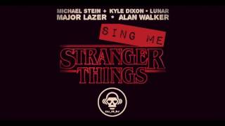 Sing Me Stranger Things (Kyle Dixon & Michael Stein/ LUNAR/ Major Lazer/ Alan Walker)