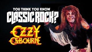 Ozzy Osbourne - You Think You Know Classic Rock?