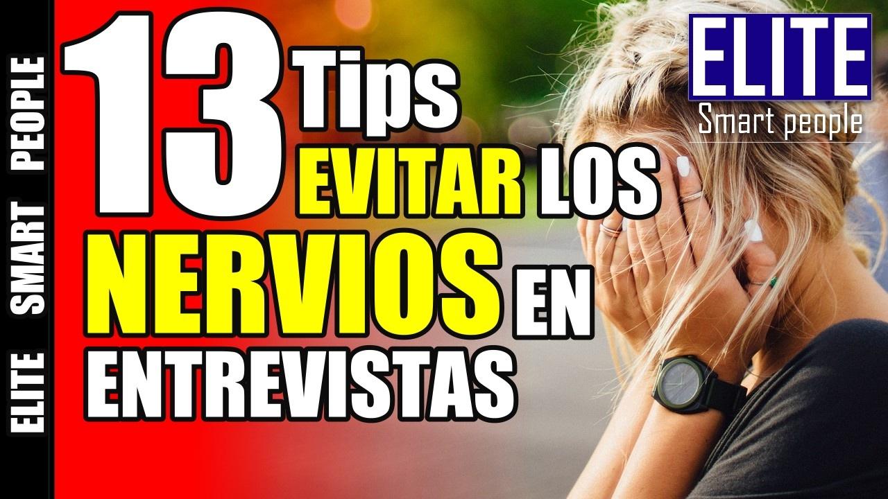 13 Tips para lidiar o evitar los nervios durante entrevista. Video#29