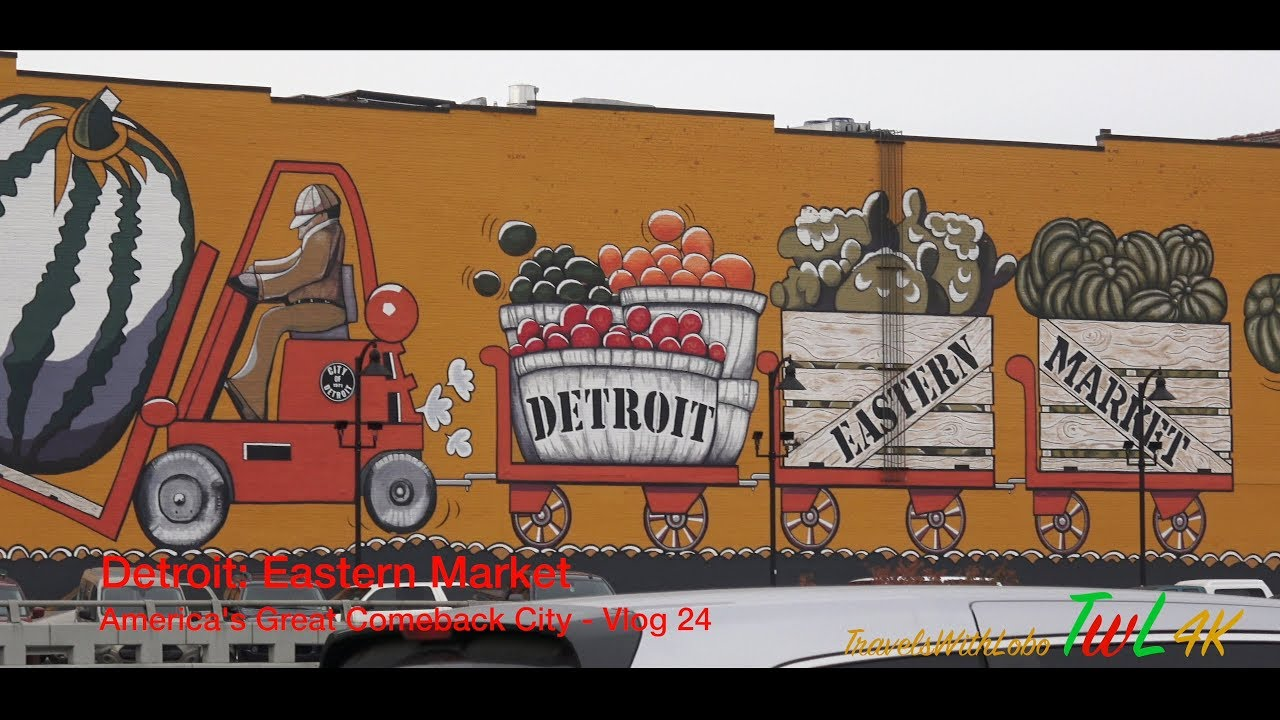 Detroit: Eastern Market - Historic Trendy - My Personal Favourite