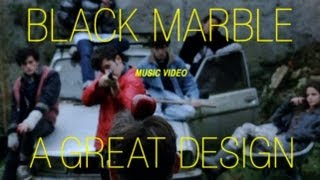 "Black Marble - ""A Great Design"" [OFFICIAL VIDEO]"