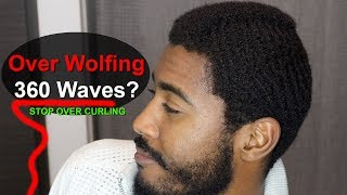 I Think I'm Over Wolfing - 360 Waves For Beginners Coarse & Straight Hair!