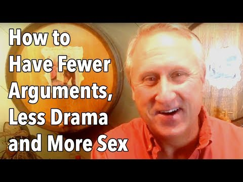 How to Have Fewer Arguments, Less Drama and More Sex