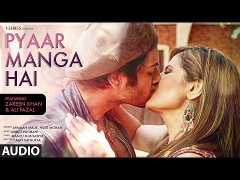 PYAAR MANGA HAI Audio Song   Zareen Khan, Ali Fazal   Armaan Malik, Neeti Mohan    Latest Hindi Song