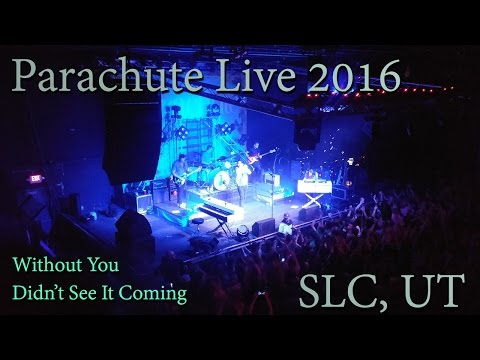 Parachute Live April 2016 Salt Lake City Utah - Without You - Didn't See It Coming