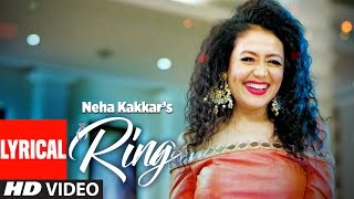 Neha Kakkar: Ring Lyrical Video  Song | Jatinder Jeetu | New Punjabi Song 2017