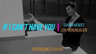 Shawn Mendes - If I Can't Have You con Pronunciación