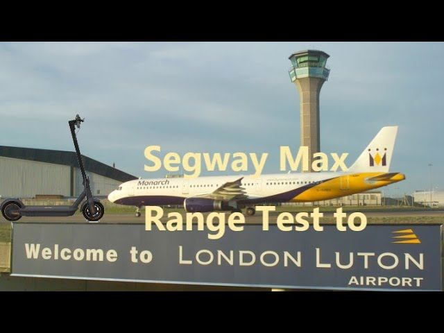 Ninebot Segway Max G30 Range Test to London Luton Airport ? 58KM?! UK First Range Test