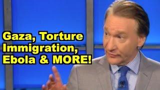 Gaza, Ebola, Torture, Immigr - Ralph Nader, Bill Maher MORE! LiberalViewer Sunday Clip Round-Up 67