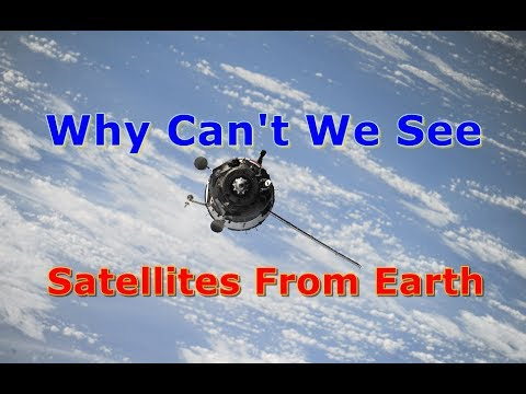 Question; Why Can't We See Satellites From Earth?