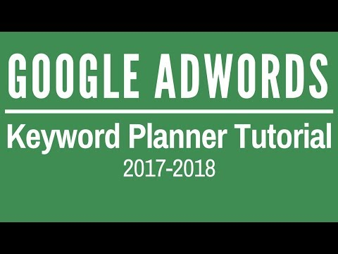 Google AdWords Keyword Tool Tutorial 2018 - Google AdWords Keyword Planner