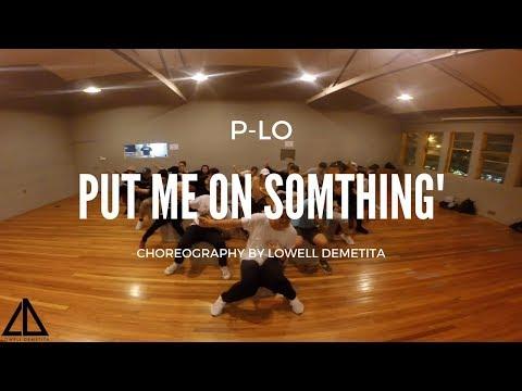 P-Lo - Put me on Something' Choreography by Lowell Demetita