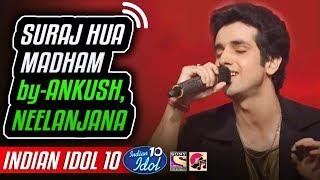 Suraj Hua Madham - Ankush - Indian Idol 10 - Neha Kakkar - 2018