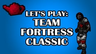 Let's (attempt to) Play: Team Fortress Classic!