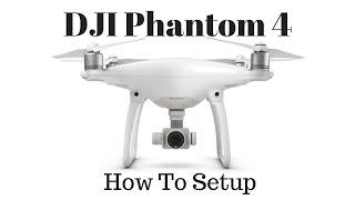 DJI Phantom 4 - Watch This Now Before You Fly - Setup Tutorial