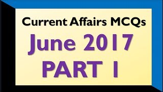 Latest GK and Current Affairs June 2017 MCQs Part 1
