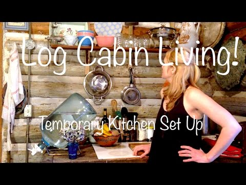 Small Cabin Kitchen, Log Cabin Winter Kitchen Set Up, How to Manage without Running Water