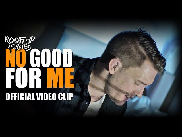 Rooftop Heroes - NO GOOD FOR ME (Official Video Clip)