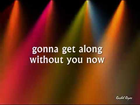 GONNA GET ALONG WITHOUT YOU NOW - (Lyrics)