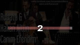TURKCE KARAOKE CANIM EFENDIM HAKAN ALTUN & RUBATO
