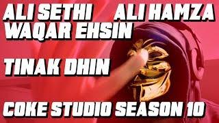Ali Sethi, Ali Hamza & Waqar Ehsin, Tinak Dhin, Coke Studio Season 10, Episode 2 REACTION!