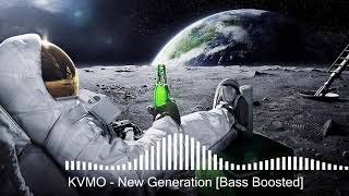 KVMO - New Generation [Bass Boosted]