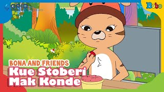 Dongeng Anak - Kue Stoberi Mak Konde - Bona And Friends