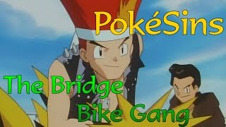 PokéSins Ep35: The Bridge Bike Gang