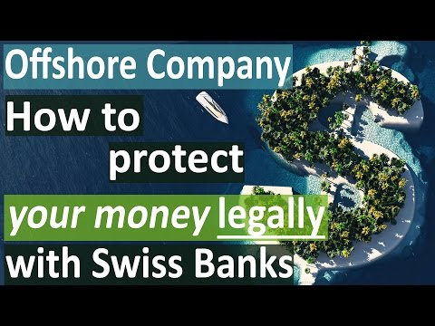 Offshore Company - How to protect your money legally with Swiss Banks
