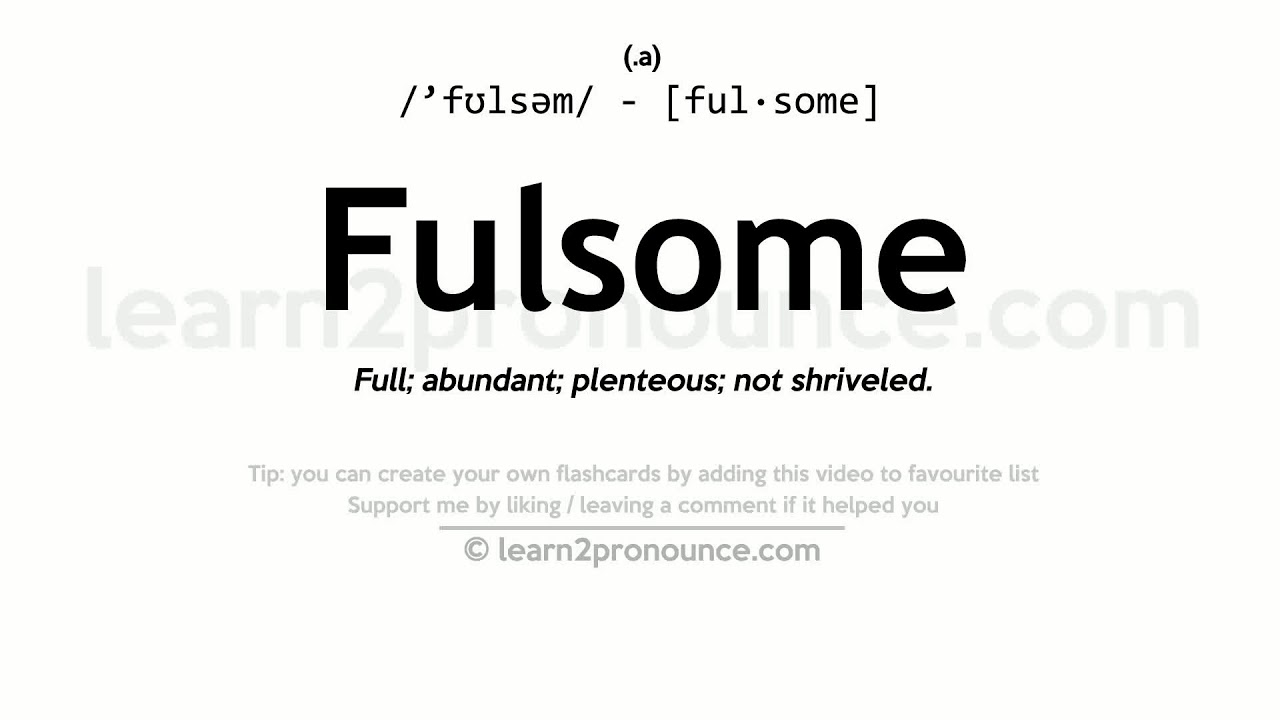Fulsome Pronunciation And Definition
