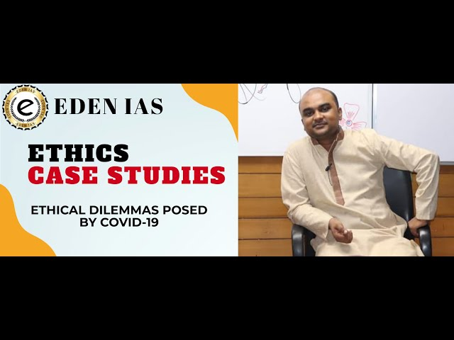 ETHICS CASE STUDY | ETHICAL DILEMMAS POSED BY COVID-19 | TIRTHANKAR SIR EDEN IAS | GS PAPER- 4 UPSC