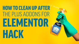 How to Clean Up After The Plus Addons for Elementor Hack