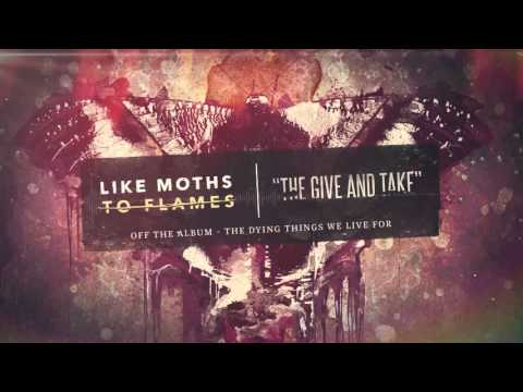 Like Moths To Flames - The Give And Take