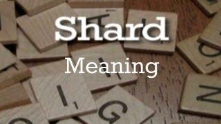 Shard | Meaning | Pronunciation | Origin