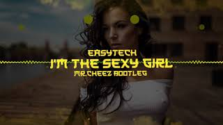 EASYTECH - I'M THE SEXY GIRL (MR.CHEEZ BOOTLEG 2019) PREMIERA ! FREE DOWNLOAD !