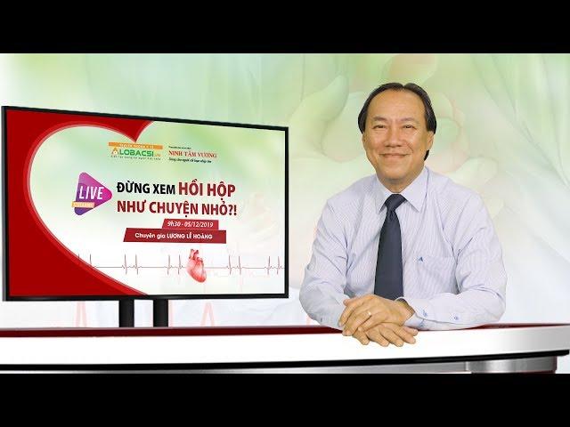 [Video AloBacsi] Chương trình tư vấn về chứng hồi hộp, tim đập nhanh - BS Lương Lễ Hoàng
