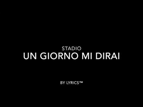 Stadio - Un giorno mi dirai (Lyrics Video)