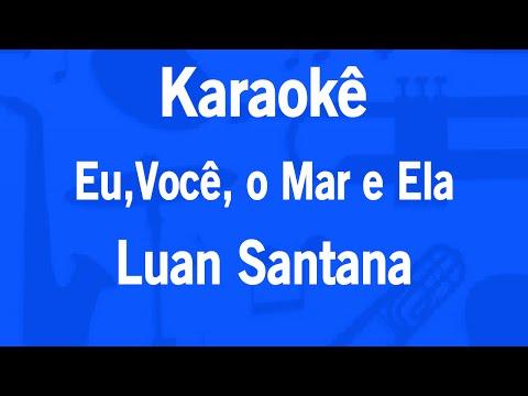 Karaokê Eu,Você,o Mar e Ela - Luan Santana #EVME