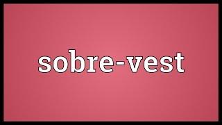 Sobre-vest Meaning