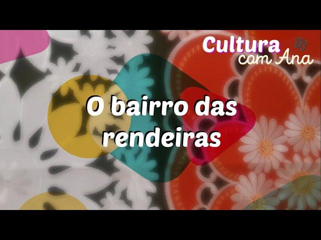Cultura com Ana - O bairro das rendeiras