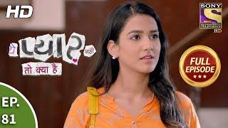Yeh Pyaar Nahi Toh Kya Hai - Ep 81 - Full Episode - 9th July, 2018
