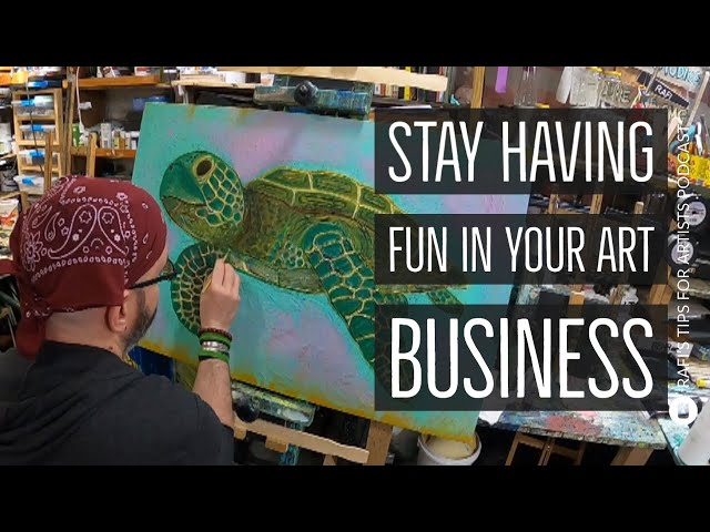 Stay Having Fun In Your Art Business