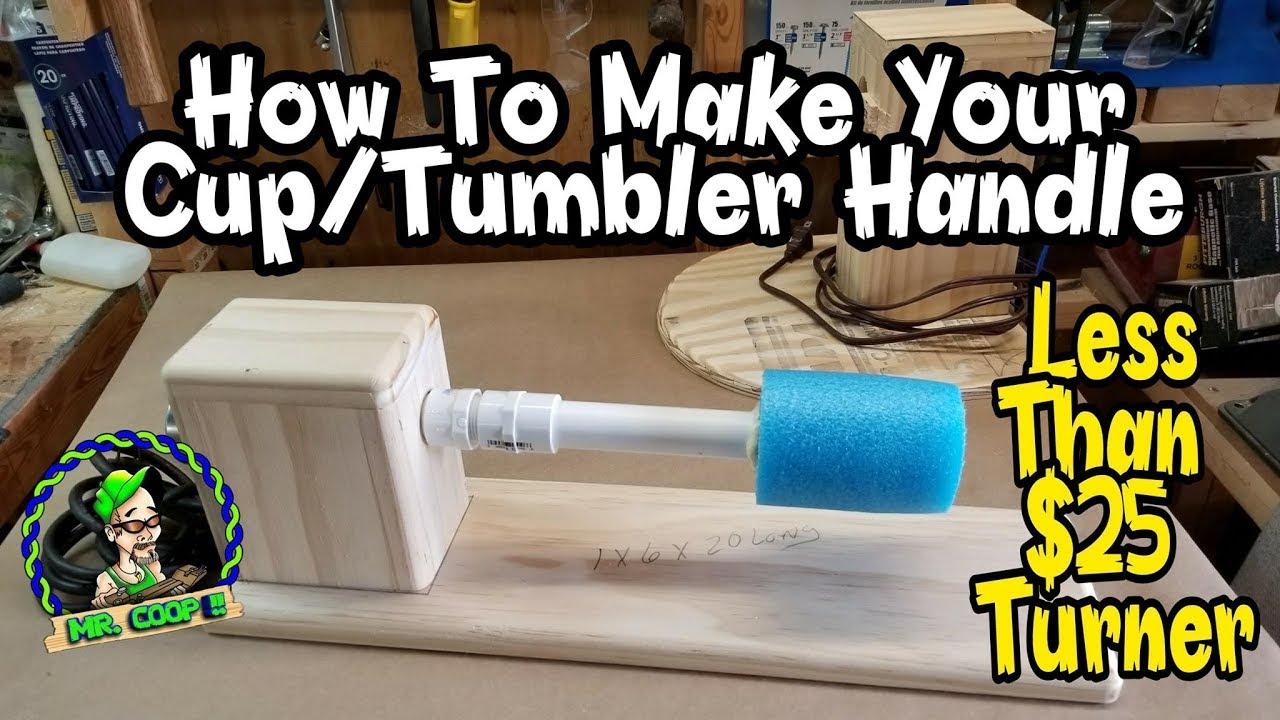 3eb68341ab9 HOW TO MAKE A Less Than $25 Tumbler Turner Handle - YouTube