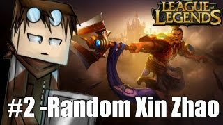 League of Legends #2 [Random Xin Zhao]
