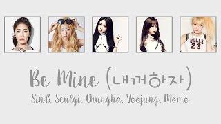 Be Mine (내꺼 하자) - SinB, Seulgi, Chungha, Yoojung, & ...