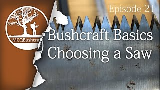 MCQBushcraft Basics Ep21: Essentials of Choosing a Saw