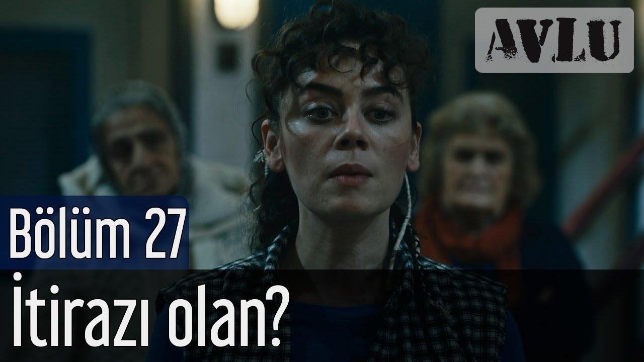 Avlu 27. Bölüm - İtirazı Olan?